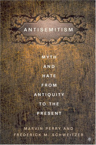 Antisemitism: Myth and Hate from Antiquity to the Present 9781403968937