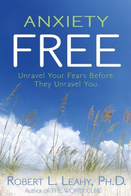 Anxiety Free: Unravel Your Fears Before They Unravel You 9781401921637