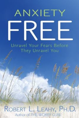 Anxiety Free: Unravel Your Fears Before They Unravel You 9781401921644