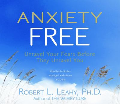 Anxiety Free: Unravel Your Fears Before They Unravel You 9781401921675
