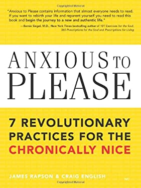 Anxious to Please: 7 Revolutionary Practices for the Chronically Nice 9781402206528