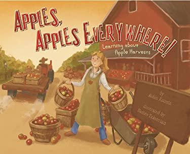 Apples, Apples Everywhere!: Learning about Apple Harvests 9781404860124
