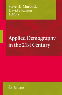 Applied Demography in the 21st Century: Selected Papers from the Biennial Conference on Applied Demography, San Antonio, Teas, Januara 7-9, 2007 9781402083280