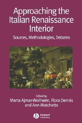 Approaching the Italian Renaissance Interior: Sources, Methodologies, Debates 9781405161756