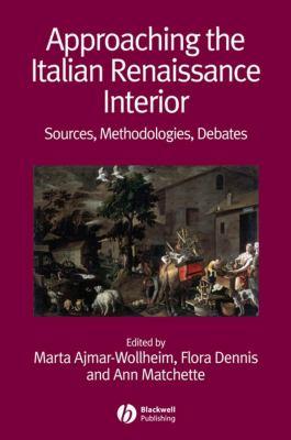 Approaching the Italian Renaissance Interior: Sources, Methodologies, Debates 9781405161756