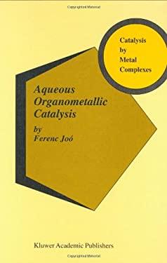 Aqueous Organometallic Catalysis 9781402001956