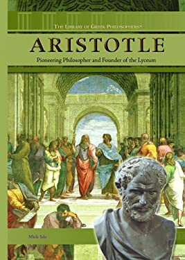 Aristotle: Pioneering Philosopher and Founder of the Lyceum 9781404204997