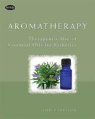 Aromatherapy: Therapeutic Use of Essential Oils for Esthetics 9781401898953