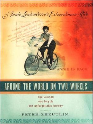 Around the World on Two Wheels: Annie Londonderry's Extraordinary Ride 9781400105472