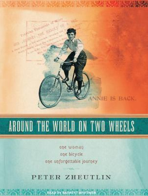 Around the World on Two Wheels: One Woman, One Bicycle, One Unforgettable Journey 9781400155477