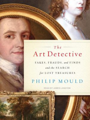 Art Detective: Fakes, Frauds, and Finds and the Search for Lost Treasures 9781400116980