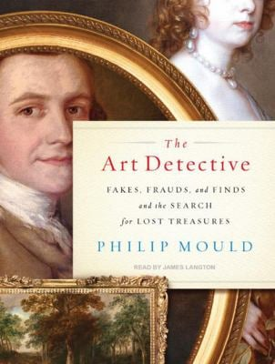 The Art Detective: Fakes, Frauds, and Finds and the Search for Lost Treasures 9781400166985