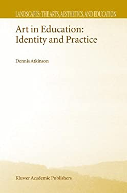 Art in Education: Identity and Practice 9781402010842