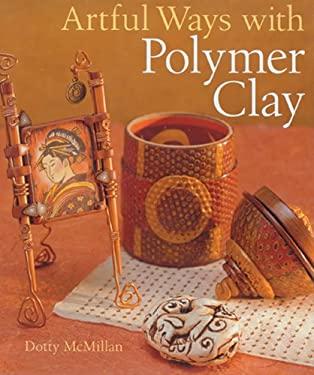 Artful Ways with Polymer Clay 9781402752032