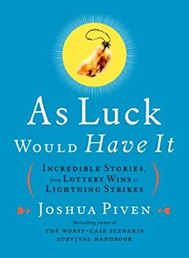 As Luck Would Have It: Incredible Stories, from Lottery Wins to Lightning Strikes