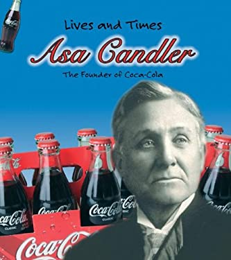 Asa Candler: The Founder of Coca-Cola 9781403463432