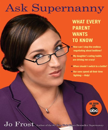 Ask Supernanny: What Every Parent Wants to Know 9781401308643