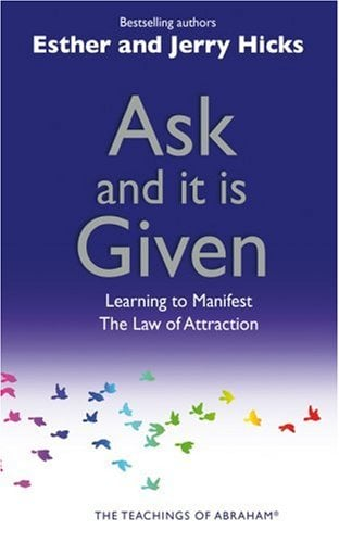 Ask and It Is Given: Learning to Manifest Your Desires 9781401904593