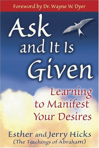 Ask and It Is Given: Learning to Manifest Your Desires 9781401907990