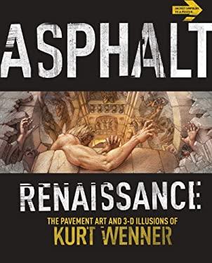 Asphalt Renaissance: The Pavement Art and 3-D Illusions of Kurt Wenner 9781402771262
