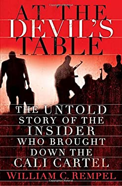 At the Devil's Table: The Untold Story of the Insider Who Brought Down the Cali Cartel 9781400068371