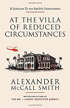 At the Villa of Reduced Circumstances: A Professor Dr Von Igelfeld Entertainment Novel (3) 9781400095094