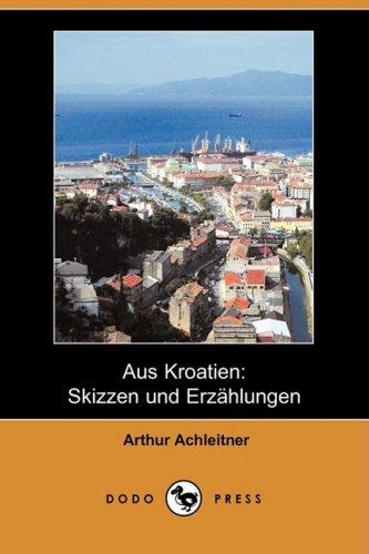 Aus Kroatien: Skizzen Und Erzahlungen (Dodo Press) 9781409922513