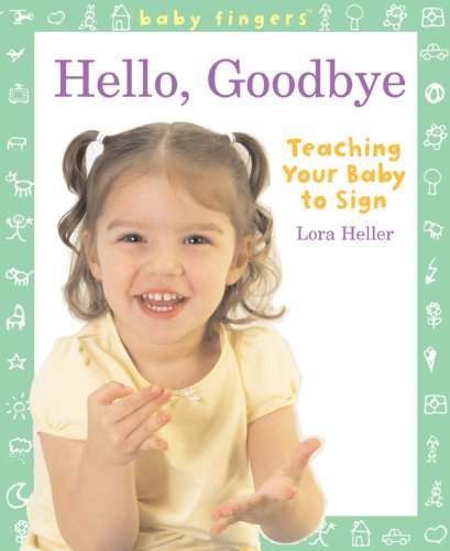 Baby Fingers: Hello, Goodbye: Teaching Your Baby to Sign 9781402753947
