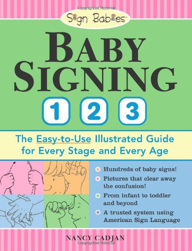 Baby Signing 1 2 3: The Easy-To-Use Illustrated Guide for Every Stage and Every Age 9781402209789