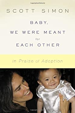 Baby, We Were Meant for Each Other: In Praise of Adoption 9781400068494