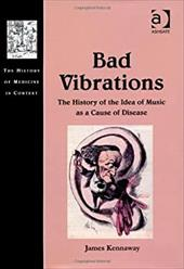 Bad Vibrations: The History of the Idea of Music as Cause of Disease 18316873