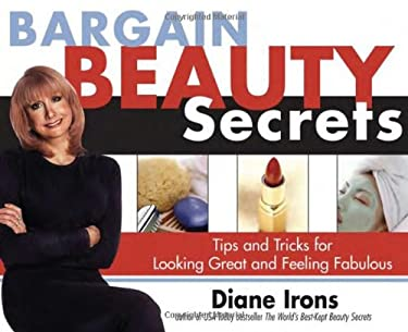 Bargain Beauty Secrets: Tips and Tricks for Looking Great and Feeling Fabulous 9781402200083