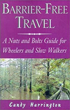 Barrier-Free Travel: A Nuts and Bolts Guide for Wheelers and Slow Walkers 9781401019648