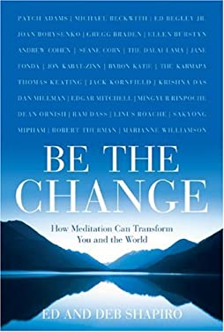 Be the Change: How Meditation Can Transform You and the World 9781402760013