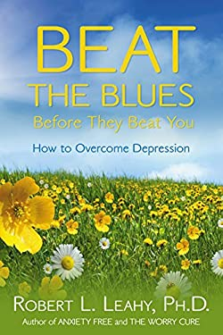 Beat the Blues Before They Beat You: How to Overcome Depression 9781401921682