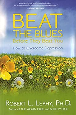 Beat the Blues Before They Beat You: How to Overcome Depression 9781401921699