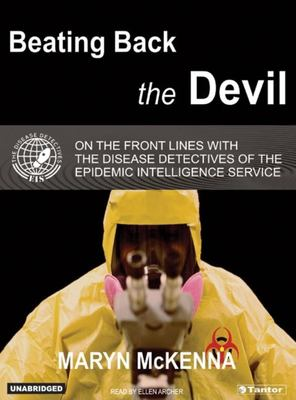 Beating Back the Devil: On the Front Lines with the Disease Detectives of the Epidemic Intelligence Service 9781400151400