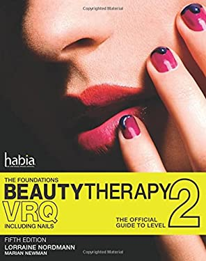 Beauty Therapy: The Foundations: The Official Guide to Beauty Therapy VRQ Level 2 9781408054963