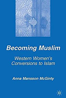 Becoming Muslim: Western Women's Conversions to Islam 9781403976116