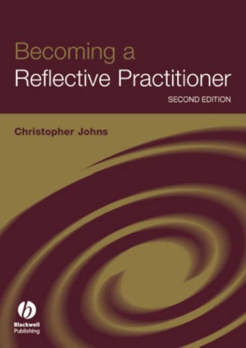 Becoming a Reflective Practitioner: A Reflective and Holistic Approach to Clinical Nursing, Practice Develment and Clinical Supervision 9781405118330