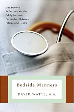 Bedside Manners: One Doctor's Reflections on the Oddly Intimate Encounters Between Patient and Healer 9781400080519