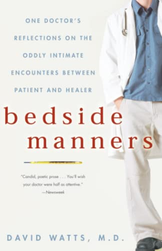 Bedside Manners: One Doctor's Reflections on the Oddly Intimate Encounters Between Patient and Healer 9781400080526