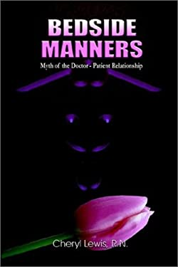 Bedside Manners: Myth of the Doctor-Patient Relationship 9781403372000
