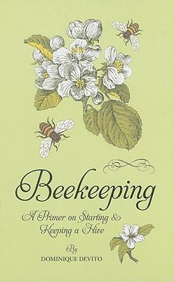 Beekeeping: A Primer on Starting & Keeping a Hive 9781402770067
