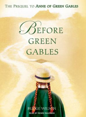 Before Green Gables: The Prequel to Anne of Green Gables 9781400156276