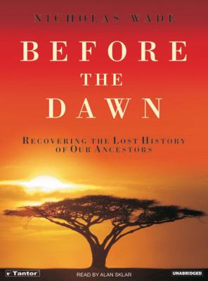 Before the Dawn: Recovering the Lost History of Our Ancestors 9781400152322