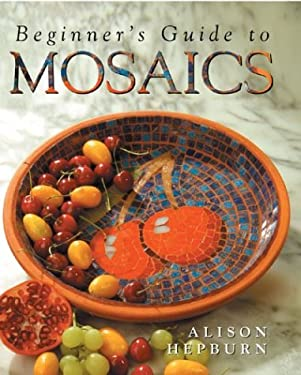 Beginner's Guide to Mosaics 9781402703492