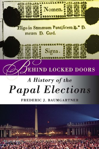 Behind Locked Doors: A History of the Papal Elections 9781403969620