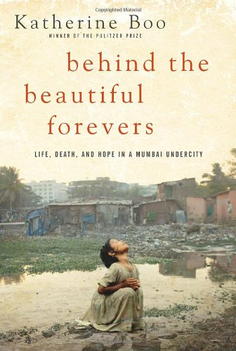 Behind the Beautiful Forevers: Life, Death, and Hope in a Mumbai Undercity 9781400067558