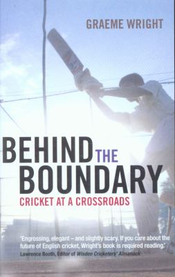 Behind the Boundary: Cricket at a Crossroads 9781408126721